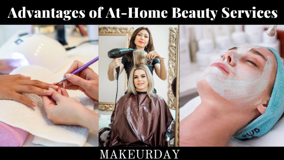 Advantages of At-Home beauty services