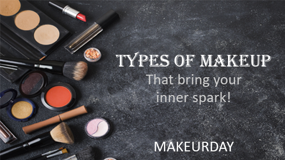 Types of Makeup that brings your inner spark!