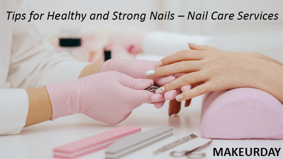 Tips for Healthy and Strong Nails – Nail Care Services