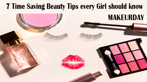 7 Time saving beauty tips every girl should know