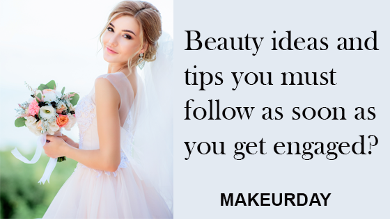 Beauty ideas and tips you must follow as soon as you get engaged?