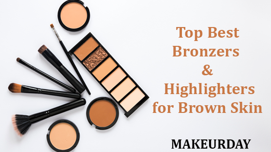 Top best Bronzers and Highlighters for Brown skin